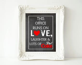 This Office Runs On Love, Laughter & Lots of Diet Coke-5x7, 11x14 and 16x20 Digital Printable Sign