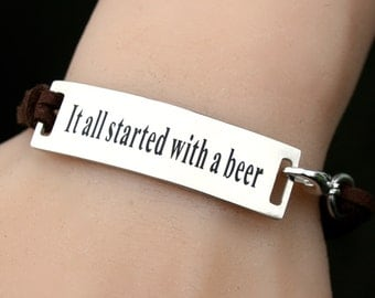 "Stainless Steel Bracelet "" It All Started With A Beer"", Faux Suede Adjustable  Bracelet, Gift For Her, Frankie Ballard Song Quote , R99"