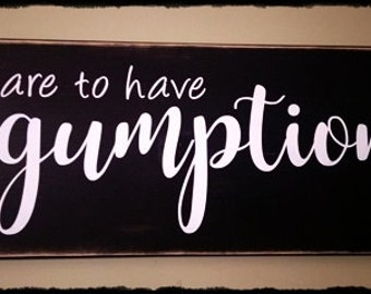 """Dare To Have GUMPTION wood sign; 10"""" x 24""""; wall art, home decor, motivational; inspirational; graduation sign;"""
