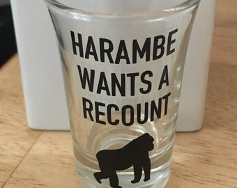 HARAMBE wans a recount // custom shot glass// political shot glass