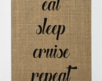 Eat Sleep Cruise Repeat / burlap sign/ birthday gift / travel sign / Christmas / Inspirational Quote / Honeymoon
