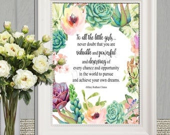 To all the little girls Hillary Clinton quote Concession speach Watercolor flowers Inspirational quote 5x7 8x10 11x14 16x20 INSTANT DOWNLOAD