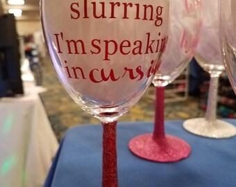 I'm not slurring I'm speaking in cursive, Wine Glass