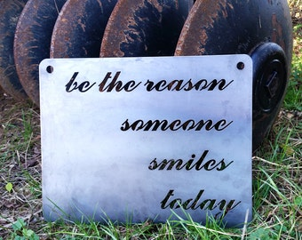 Be the reason someone smiles today Rustic Raw Steel Quote Sign and Sayings, Inspirational Sign, Metal Sign BE Creations