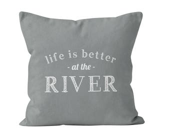 45 colors River house decor, river pillow cover, life is better at the river pillow cover, grey river home decor, river house gift