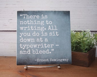 Writing Quote, Ernest Hemingway. There is nothing to Writing...Sit Down at a Typewriter and Bleed..Quote about Writers, Quote about Writing