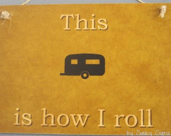 This Is How I Roll Caravan RV & Camping Wooden Sign