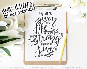 Inspirational SVG Cut File, You Were Given This Life Because You're Strong Enough to Live It, Silhouette, Cricut, Inspiring SVG Cut File