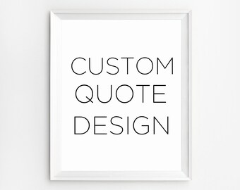 Custom Quote Poster, Custom Design Print, Personalized Quote, Custom Printable Quotes, Favorite quote, Custom printable sign, Quote artwork
