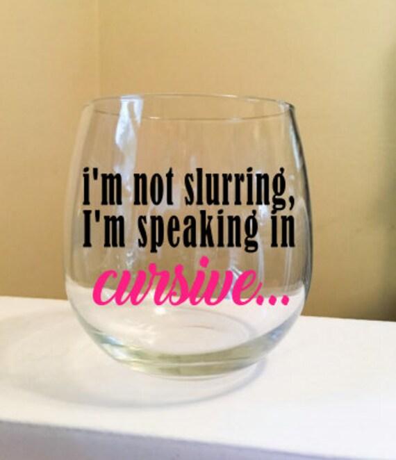 I'm Not Slurring I'm Speaking In Cursive Stemless Wine Glass