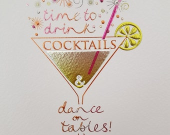 Happy Birthday Time to drink COCKTAILS & dance on tables  embossed and foiled blank greeting card, Pretty cocktail glass foiled card