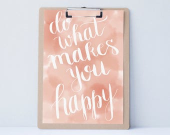 Do What Makes You Happy Hand lettered home art, print, typography gift, holiday present, home decor, card, mom sister friend dad brother