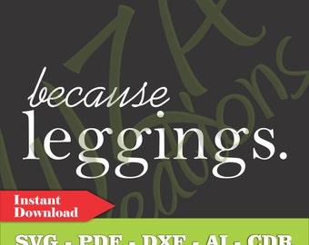 Because Leggings Vector File - Lularoe - SVG PDF DXF - Instant Downlaod - Vector Art Clipart Digital Cut File - T-Shirt Vinyl Decal