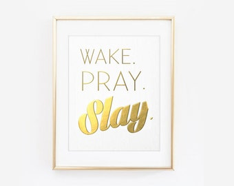 Gold Foil Prints - Motivation - WAKE PRAY SLAY - Inspiration - Foil Prints  - Well Versed Designs