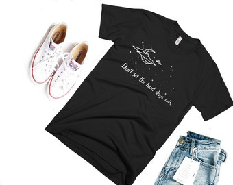 Don't Let the Hard Days Win Shirt-- A Court of Mist and Fury shirt, A Court of Thorns and Roses, Rhysand, Feyre, book, reader, Sarah J Maas