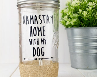 Namastay Home with my Dog// Mason Jar Tumbler// Dog Lover Gift