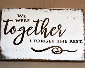 We were together I forget the rest wood sign, Rustic wood wedding sign, Wedding gift, Anniversary gift, Wedding quote, Wooden sign