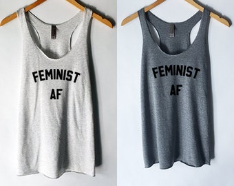 Feminist AF Tank Top for Women - Feminism Tees for Feminist - Women's Rights Movement - Girl Power - Feminist As - Woman Up - Strong Women