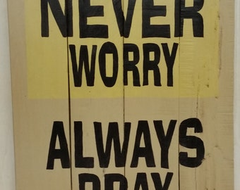 Never Worry Always Pray -  Distressed Wooden Sign 14 x 18