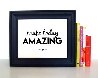 Make Today Amazing | 8x10 | Home Decor | Inspirational Art | Motivational Print | Dorm Decor | Instant Download | Printable Quote