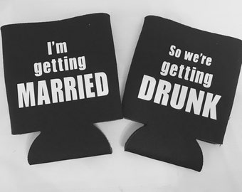 I'm Getting Married / So We're Getting Drunk Can Coolers - Bachelor / Bachelorette (multiple colors available)