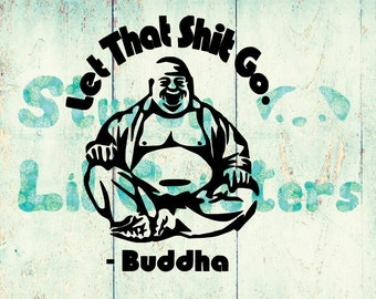 Let That Shit GO! Buddha Decal - Laughing Buddha - Buddha Quote - Vinyl Car Decal - Buddha Car Decal - Zen