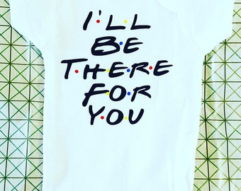 I'll Be There For You Onesie®- Baby Body Suit- Friends TV Show Gift- Bodysuit One Piece- Gifts for Friends- Baby shower gift-