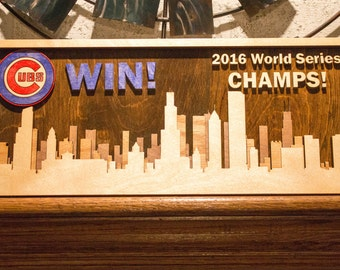 "CUBS WIN, 2016 World Series Champs, Chicago Skyline with logo, multi layered wood stained, 17.5"" x 7.5"", Free Shipping"