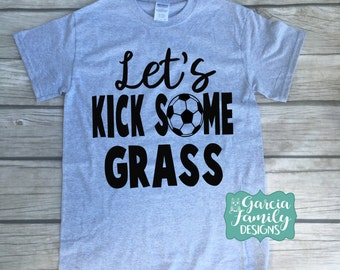 Let's Kick Some Grass, Soccer Tshirt, Soccer Baby, Lets Kick Grass, Soccer Fan, Soccer Player Gift, Soccer Gift, Lets Kick Grass Shirt