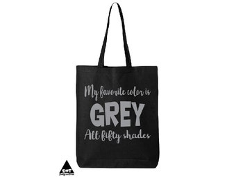 My favorite Color Is Grey All Fifty Shades Cotton Canvas Tote Fifty Shades Of Grey Tote