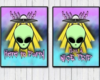 """Ailen Have a Nice Trip, Here to Party, 8x11"""", 11x14"""" Print, Party Alien, Psychadellic Alien, UFOs, Dripping Font, Stoner Alien, Tumblr"""