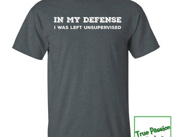 Funny T-shirt, In My Defense I Was Left Unsupervised T-shirt, Funny Shirt Collection, Birthday Gift, Christmas Gift, Up to 3XL