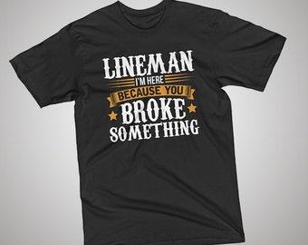 Lineman Here Because You Broke Something T-Shirt