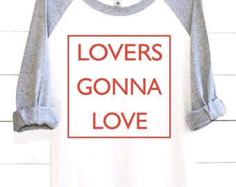 Lovers Gonna Love | Graphic Tee | Valentines | Valentines Day | Valentine Shirts | Valentines Day Shirts | Valentines Gift | Shirts T Shirt