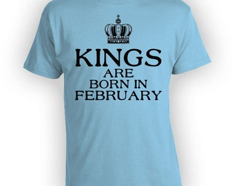 Funny Birthday T Shirt February Birthday Present For Men Bday Gift Ideas For Him Custom TShirt Kings Are Born In February Mens Tee - BG283