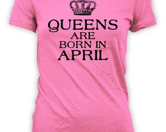 April Birthday Gift Custom Month Bday T Shirt Personalized TShirt Birthday Gift Ideas For Her Queens Are Born In April Ladies Tee - BG297