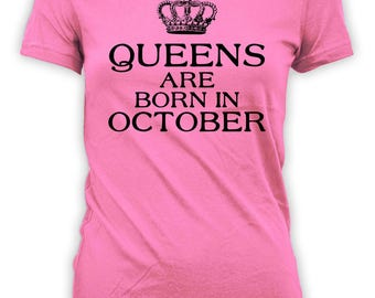 October Birthday Gift Ideas For Her Custom T Shirt Personalized TShirt Bday Present For Mom Queens Are Born In October Ladies Tee - BG303