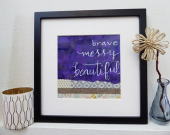 Mixed Media Photo Print Giclee Art - Brave Messy Beautiful