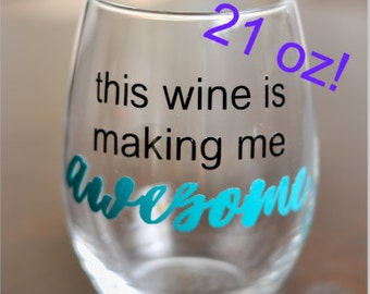 This Wine Is Making Me Awesome - 21 OZ