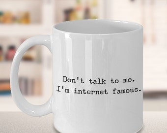 Social Media Influencer Gifts - Don't Talk To Me I'm Internet Famous Funny Coffee Mug Cute Blogger Gift