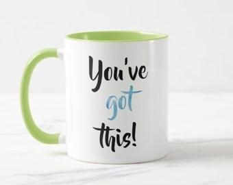 You've Got This! // Motivational Mug - 11 or 15oz