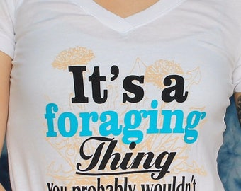 """Women's """"It's a foraging thing"""""""