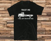 Trust Me, I WILL Get You in My Bed Tow Truck Flatbed Driver Tee Shirt T