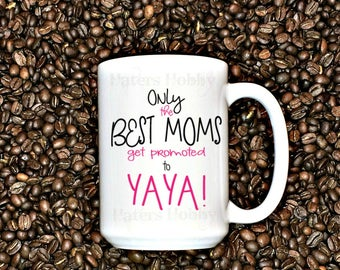 Only the best moms get promoted to Yaya,  Gift for Mom , promoted to grandma, New Grandma mug, yaya mug, cute coffee mug, custom grandma mug