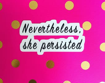 Nevertheless, She Persisted Sticker ~ Politics ~ Feminism ~ Civil Rights ~ Elizabeth Warren ~ ACLU ~ Quotes ~ Sticker ~ Typography ~