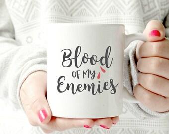 Blood of my enemies mug- Ceramic Mug - Funny Coffee cup - Funny Mug.
