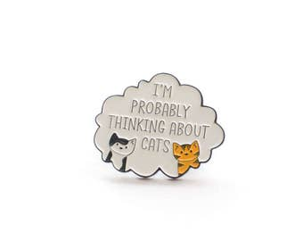 Cute Cat Enamel Pin - I Am Probably Thinking About Cats