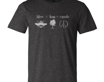 Screenprinted Shirt, Save Bees, Hug Trees, Create Peace, Modern Unisex Apparel, Nature Lover