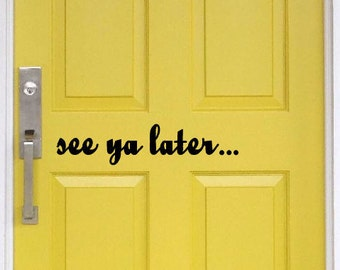 See ya Later Vinyl Door Decal Inside Outside