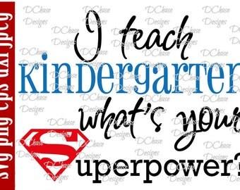 I teach Kindergarten, whats your Superpower. Instant Digital Download SVG cut file • dxf • png • eps • jpeg